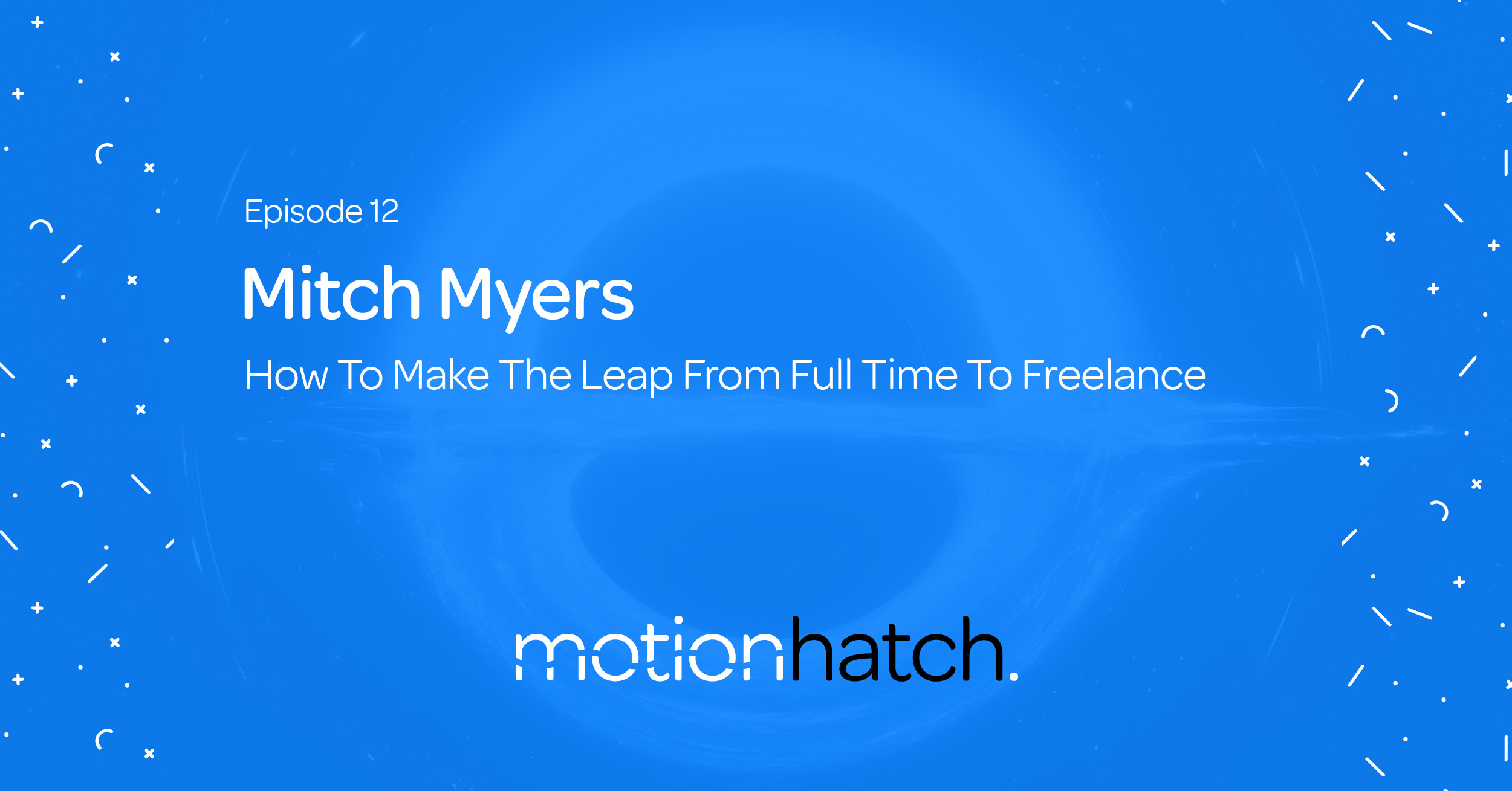 012: How To Make The Leap From Full Time To Freelance w/ Mitch Myers
